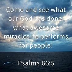 God has performed so many miracles in my life. Its amazing and beautiful. I'm so thankful, humbled, & blessed by the fact I'm not worthy but still loved immeasurably. God is great!   Psalm 66:5