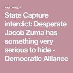 State Capture interdict: Desperate Jacob Zuma has something very serious to hide - Democratic Alliance