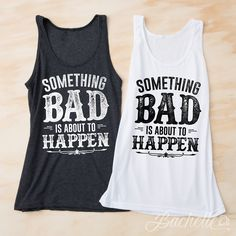 """Super cute """"Something Bad is About to Happen"""" tank tops for your bachelorette party!"""