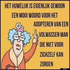 Het huwelijk is eigenlijk | Dutch Quotes, Ecards, Afrikaans, Memes, E Cards, Meme