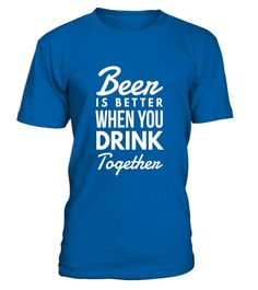 """# Beer Is Better When You Drink Together Funny T-Shirt .  Special Offer, not available in shops      Comes in a variety of styles and colours      Buy yours now before it is too late!      Secured payment via Visa / Mastercard / Amex / PayPal      How to place an order            Choose the model from the drop-down menu      Click on """"Buy it now""""      Choose the size and the quantity      Add your delivery address and bank details      And that's it!      Tags: If you love drinking beer…"""