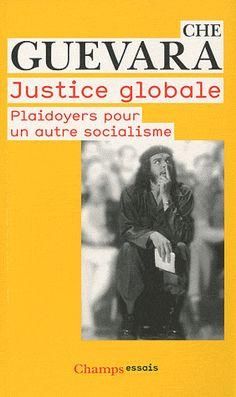 Ernesto Che Guevara, Justice globale: Plaidoyers pour un autre socialisme
