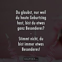 Du glaubst, nur weil du heute Geburtstag hast, bist du etwas You think just because you have a birthday today, are you special? Collective Consciousness, German English, Short Article, Reality Check, Label Design, It's Your Birthday, Lettering, Believe In You, Gourmet Recipes