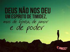 Deus não nos deu um espírito de timidez, mas de força, de amor e de poder. #deus #religiao #fe #amor #mca