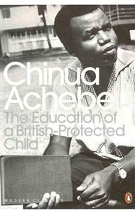 Chinua achebe the education of a british-protected child essays