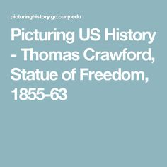 Picturing US History - Thomas Crawford, Statue of Freedom, Slavery In The Usa, Us History, Freedom, Statue, Liberty, Political Freedom, American History, Sculptures, Sculpture