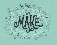 We Make by Mary Kate McDevitt #typography #illustration