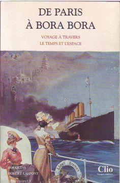#littérature : De Paris à Bora Bora. Voyage à travers le temps et l'espace. Robert Laffont/Bouquins, 2000. 478 pp. brochées. Edition établie et présentée par Robert Kopp.