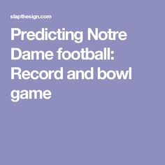 Predicting Notre Dame football: Record and bowl game