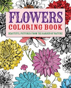 Flowers Coloring Book Beautiful Pictures From The Garden Of Nature Arcturus Books