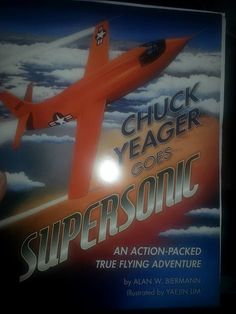 Author Lia Burres: Chuck Yeager Goes Supersonic by Alan W. Biermann