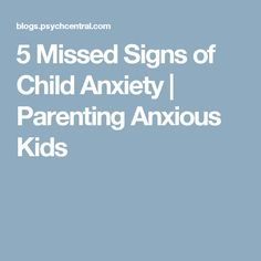 5 Missed Signs of Child Anxiety | Parenting Anxious Kids