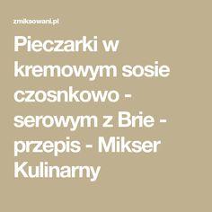 Pieczarki w kremowym sosie czosnkowo - serowym z Brie - przepis - Mikser Kulinarny