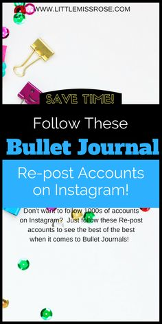 Save Time! Follow these Bullet Journal Re-post Accounts on Instagram. These accounts will show you the best of the best when it comes to bullet journal inspiration, ideas and hacks! - www.littlemissrose.com