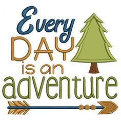 Every Day is an Adventure Applique Machine Embroidery Design Digitized Pattern