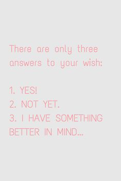 There are only three answers to your wish - via helloitsamal.com