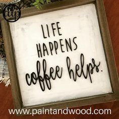 Life Happens Sign - Laser Cut - Farmhouse Decor - DIY Lettering - Coffee Sign - Kitchen Decor You are in the right place about farmhouse decor ikea Here we offer you the most beautiful pictures about Farmhouse Side Table, Country Farmhouse Decor, Farmhouse Style Kitchen, Modern Farmhouse Kitchens, Country Kitchen, Diy Kitchens, Farmhouse Signs, Country Living, Diy Home Decor Rustic