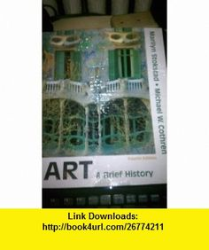 Art A Brief History (with MyArtsLab with Pearson eText Student Access Code Card) (4th Edition) (9780205714575) Marilyn Stokstad, Michael W. Cothren , ISBN-10: 0205714579  , ISBN-13: 978-0205714575 ,  , tutorials , pdf , ebook , torrent , downloads , rapidshare , filesonic , hotfile , megaupload , fileserve