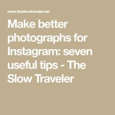 Make better photographs for Instagram: seven useful tips - The Slow Traveler