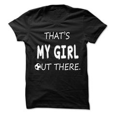 Thats MY GIRL out there - Football #sunfrogshirt