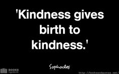 Sophocles Kindness gives birth to k Good Life Quotes, Life Is Good, Lyric Quotes, Lyrics, Favorite Quotes, Birth, Wisdom, Books, Libros