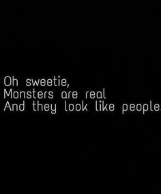 Oh sweetie, Monsters are real and they look like people. Probably THE most scariest truth ever told Great Quotes, Quotes To Live By, Inspirational Quotes, The Words, Words Quotes, Me Quotes, Sayings, Grunge Quotes, Cold Heart
