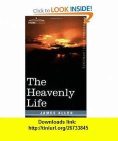 The Heavenly Life (9781602061590) James Allen , ISBN-10: 1602061599  , ISBN-13: 978-1602061590 ,  , tutorials , pdf , ebook , torrent , downloads , rapidshare , filesonic , hotfile , megaupload , fileserve