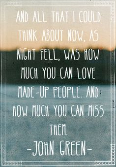 And all that I could think about now, as night fell, was how much you can love made-up people. And how much you can ...