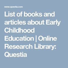 List of books and articles about Early Childhood Education | Online Research Library: Questia