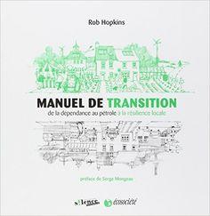 Amazon.fr - Manuel de Transition - de la Dependance au Pétrole a la Resilience Locale - Rob Hopkins, Serge Mongeau, Michel Durand - Livres