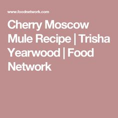 Cherry Moscow Mule Recipe | Trisha Yearwood | Food Network