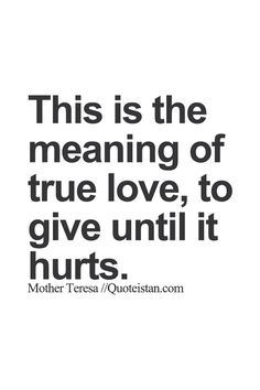 Image result for mother teresa  true love is to give until it hurts