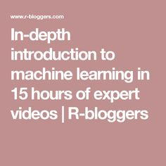 In-depth introduction to machine learning in 15 hours of expert videos | R-bloggers