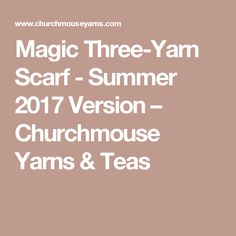Magic Three-Yarn Scarf - Summer 2017 Version – Churchmouse Yarns & Teas
