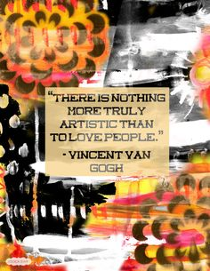 """There is nothing more truly artistic than to love people."" - Vincent Van Gogh #quote"