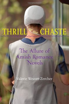 Thrill of the Chaste: The Allure of Amish Romance Novels (Young Center Books in Anabaptist and Pietist Studies) by Valerie Weaver-Zercher