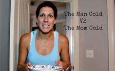 The Man Cold Vs The Mom Cold - This is the funniest thing I've seen in a long time!!  I still can't stop laughing!! You gotta watch with your Man child!! ;)  A.N
