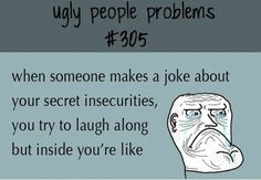 Ugly People Problems #...
