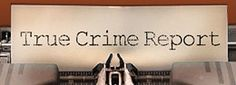 True Crime Report: strange but true crime stories from across America