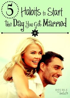 Is your happy day right around the corner? Here are 5 habits to start the day you get married to help you have a successful marriage.