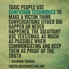 Toxic people use confusion techniques to make a victim think conversations either did happen or never happened. The solution? Use text/email as much as possible when communicating and keep them as proof of the truth. Narcissistic Behavior, Narcissistic Sociopath, Narcissistic Sister, Narcissistic People, Verbal Abuse, Emotional Abuse, Abusive Relationship, Toxic Relationships, Toxic Family