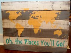 Oh the Places You'll Go rustic, wooden sign made from reclaimed pallet wood