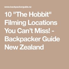 """10 """"The Hobbit"""" Filming Locations You Can't Miss! - Backpacker Guide New Zealand"""