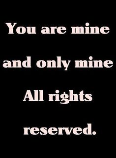 You are mine and only mine. All rights reserved.