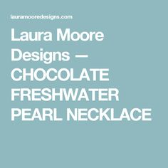 Laura Moore Designs — CHOCOLATE FRESHWATER PEARL NECKLACE