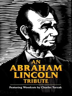 An Abraham Lincoln Tribute by Charles Turzak  From a humble backwoods cabin to the highest office in the land, this graphic art biography chronicles Abraham Lincoln's path from obscurity to immortality. Its thirty-six striking woodcuts, each accompanied by a brief caption, depict scenes from the life of the sixteenth president. Original and imaginative in their stark beauty, these images offer fresh perspectives on the familiar tale of Lincoln's progress from rail-splitter and...