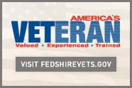 Feds Hire Vets is your single site for Federal employment information for Veterans, transitioning military service members, their families, and Federal hiring officials.""