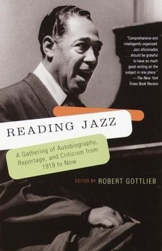 Robert Gottlieb, Reading Jazz: A Gathering of Autobiography, Reportage, and Criticism from 1919 to Now (1999)