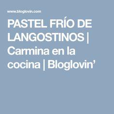PASTEL FRÍO DE LANGOSTINOS | Carmina en la cocina | Bloglovin' Cold, Icebox Pie, Cooking, Recipes, Meet, Xmas