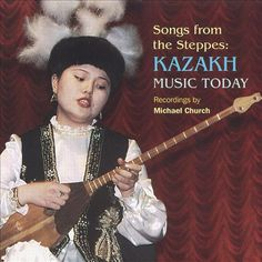 Songs from the Steppes: Kazakh Music Today - Various Artists Michael Church, Kazakhstan, Central Asia, Various Artists, Culture, Album, Songs, Celebrities, Music